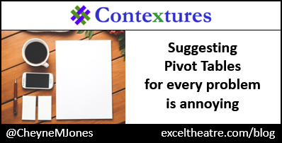 "Suggesting ""Pivot Tables"" for every problem is annoying. http://exceltheatre.com/blog/"